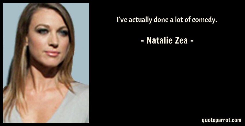 Natalie Zea Quote: I've actually done a lot of comedy.