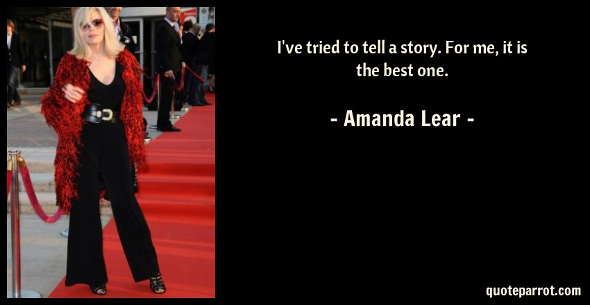 Amanda Lear Quote: I've tried to tell a story. For me, it is the best one.