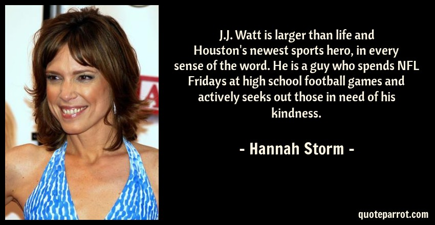 J.J. Watt is larger than life and Houston\'s newest spor ...