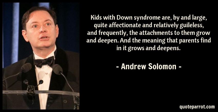 Kids with Down syndrome are, by and large, quite affect ...