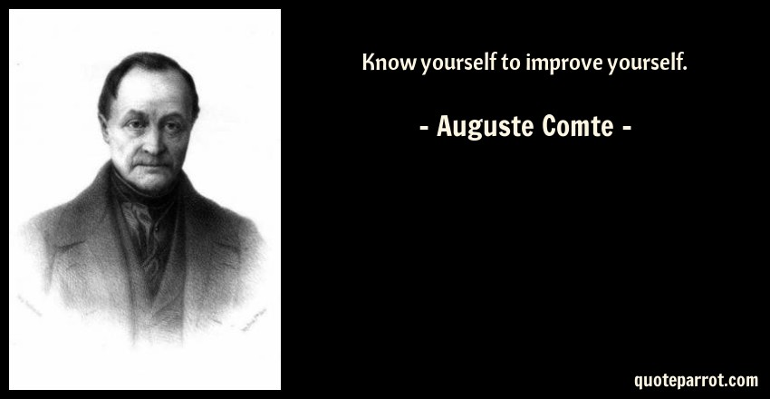 Auguste Comte Quote: Know yourself to improve yourself.