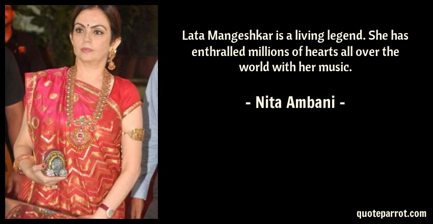 Nita Ambani Quote: Lata Mangeshkar is a living legend. She has enthralled millions of hearts all over the world with her music.