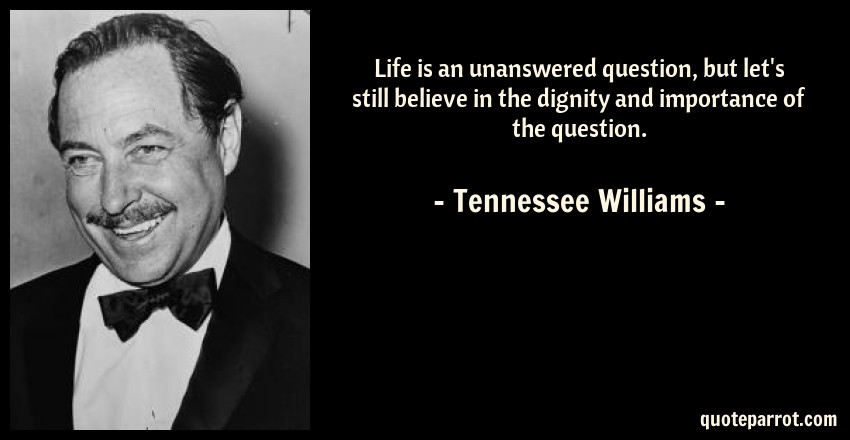 Life Is An Unanswered Question But Let S Still Believe By