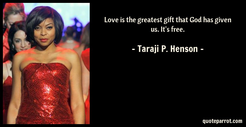 Taraji P. Henson Quote: Love is the greatest gift that God has given us. It's free.