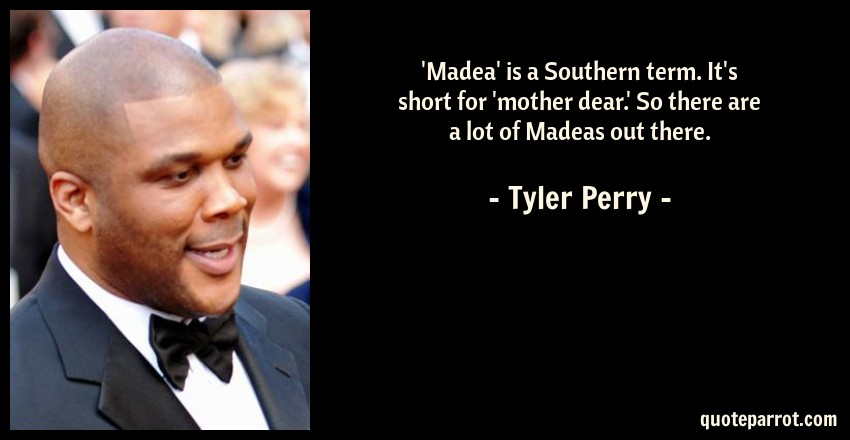 Madea\' is a Southern term. It\'s short for \'mother dear... by ...