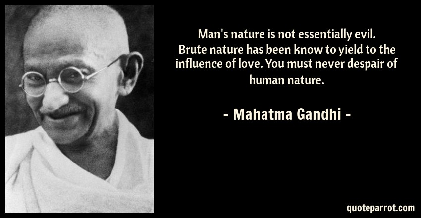 man s nature is not essentially evil brute nature has by