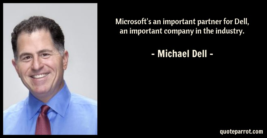 Michael Dell Quote: Microsoft's an important partner for Dell, an important company in the industry.