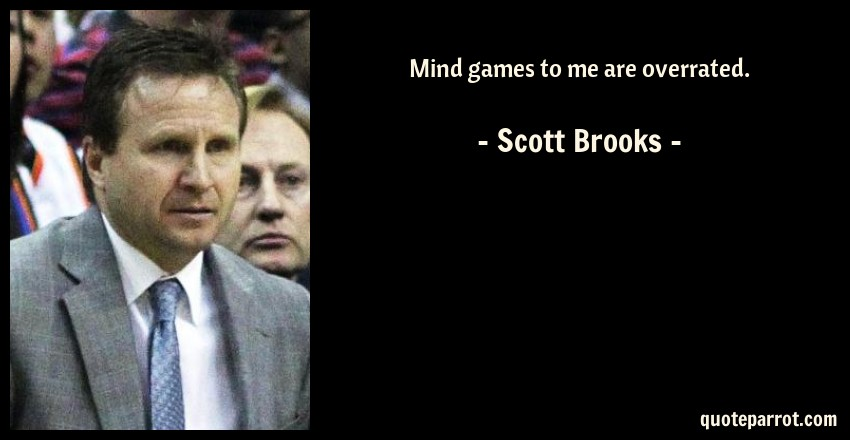 Mind games to me are overrated. by Scott Brooks - QuoteParrot