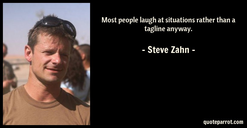 Steve Zahn Quote: Most people laugh at situations rather than a tagline anyway.