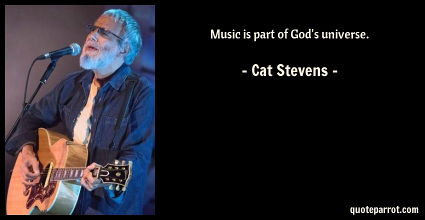 Cat Stevens Quote: Music is part of God's universe.