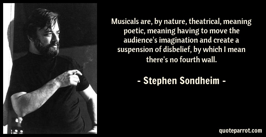 Musicals are, by nature, theatrical, meaning poetic, me ...