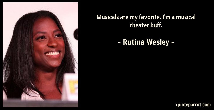 Musicals are my favorite. I\'m a musical theater buff. by ...