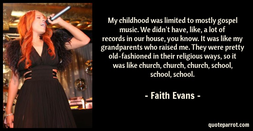 My childhood was limited to mostly gospel music  We did    by Faith