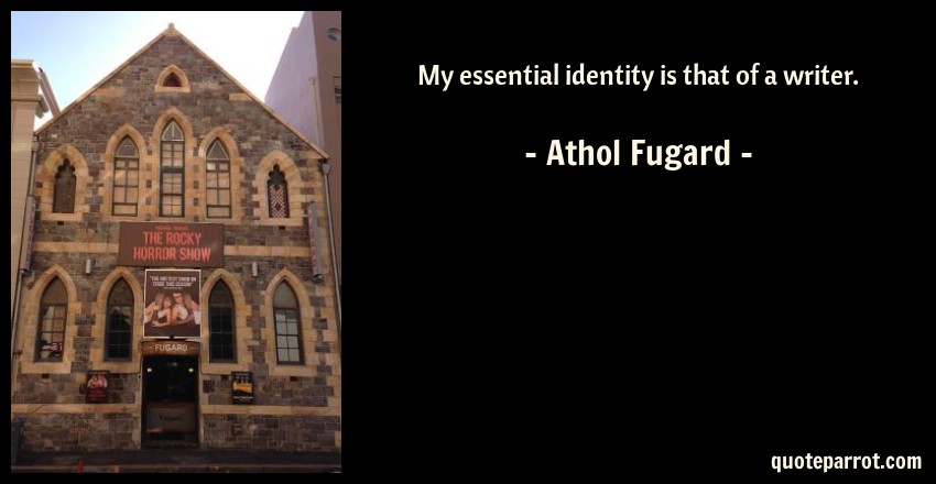 Athol Fugard Quote: My essential identity is that of a writer.