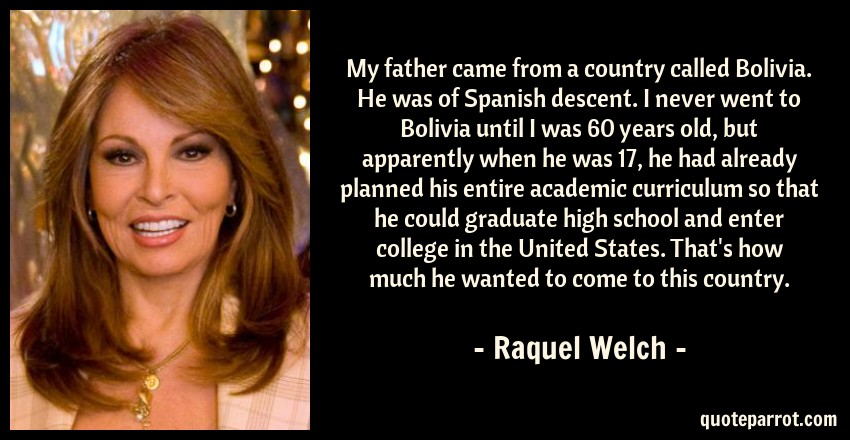 My father came from a country called Bolivia  He was of    by Raquel
