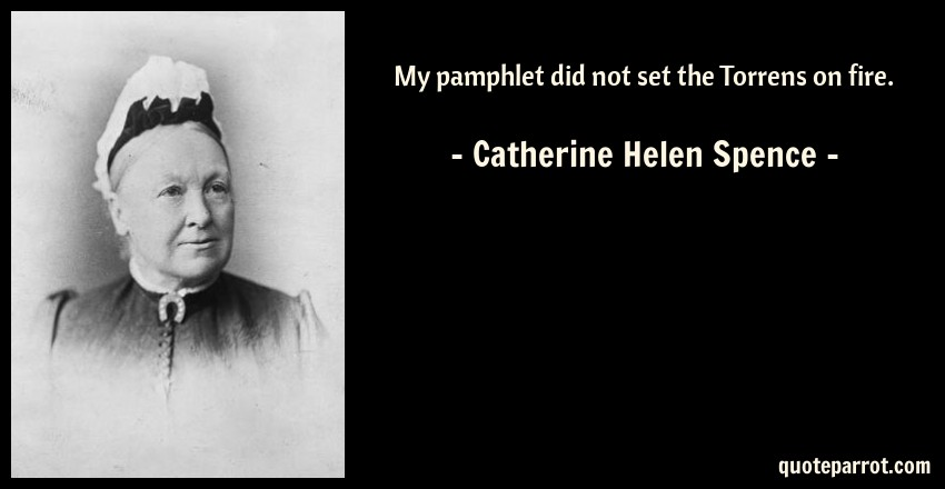 Catherine Helen Spence Quote: My pamphlet did not set the Torrens on fire.