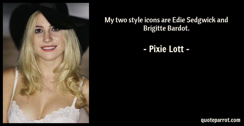 My two style icons are Edie Sedgwick and Brigitte Bardo