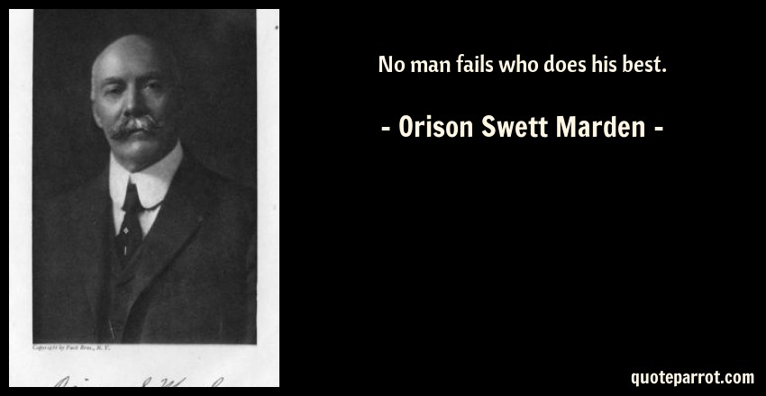 Orison Swett Marden Quote: No man fails who does his best.