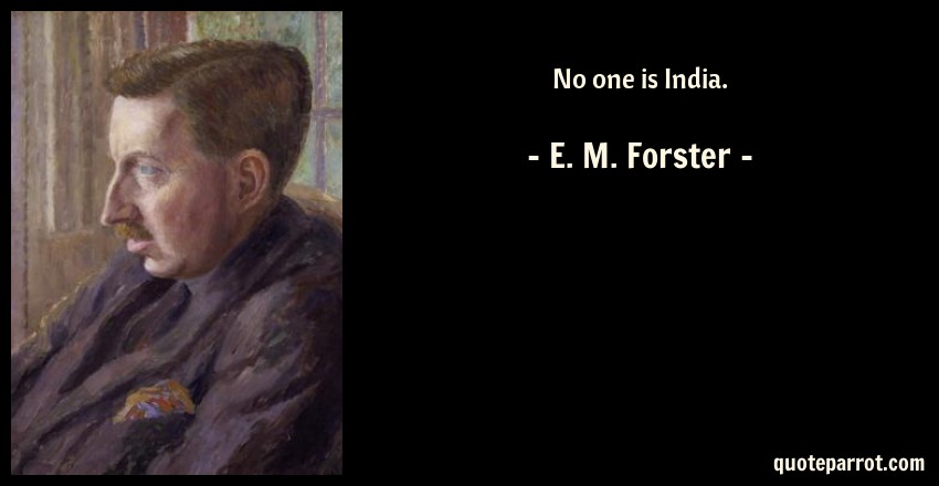 E. M. Forster Quote: No one is India.