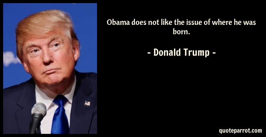 Donald Trump Quote: Obama does not like the issue of where he was born.
