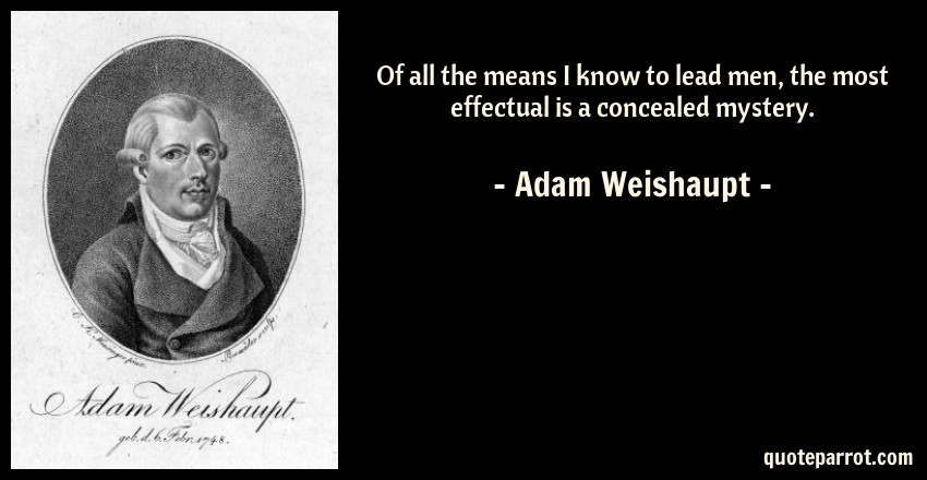 Adam Weishaupt Quote: Of all the means I know to lead men, the most effectual is a concealed mystery.