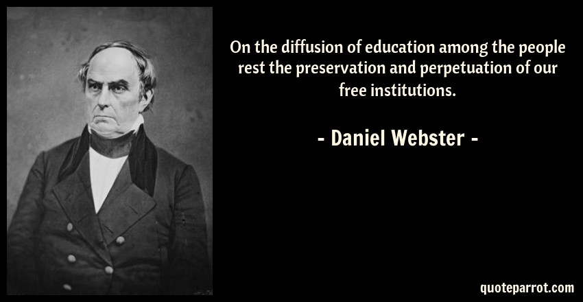 Daniel Webster Quote: On the diffusion of education among the people rest the preservation and perpetuation of our free institutions.