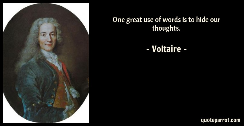 Voltaire Quote: One great use of words is to hide our thoughts.