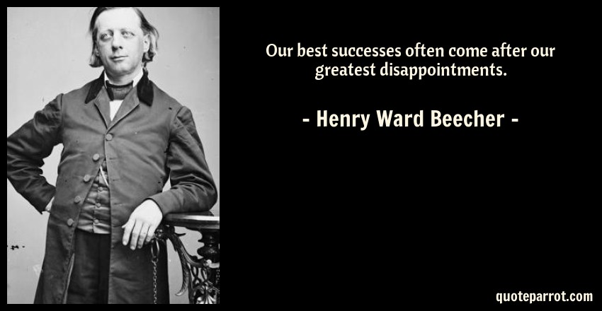 Henry Ward Beecher Quote: Our best successes often come after our greatest disappointments.