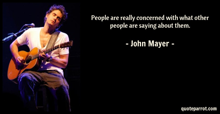 People are really concerned with what other people are... by ...