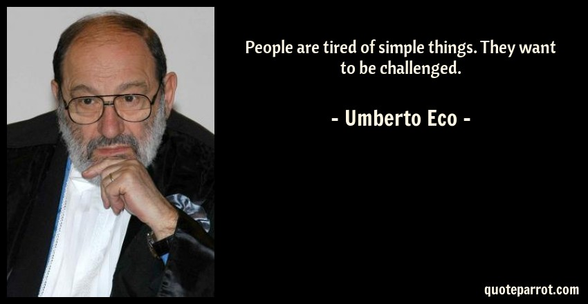 Umberto Eco Quote: People are tired of simple things. They want to be challenged.