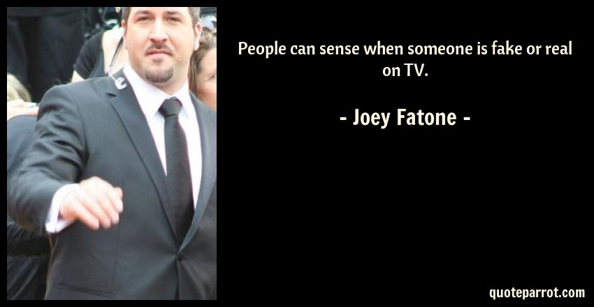 Joey Fatone Quote: People can sense when someone is fake or real on TV.
