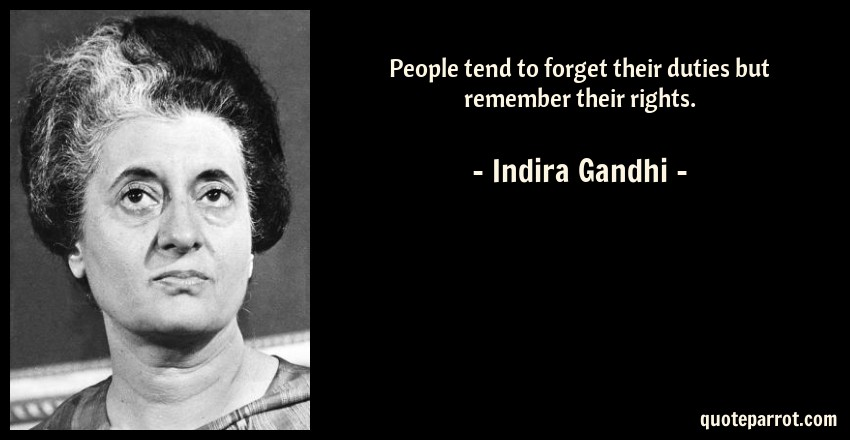 People tend to forget their duties but remember their r by indira gandhi quote people tend to forget their duties but remember their rights altavistaventures Gallery