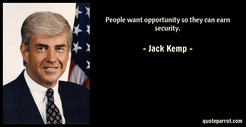 Jack Kemp Quote: People want opportunity so they can earn security.