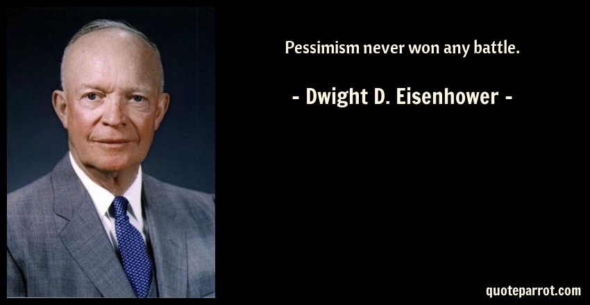 Dwight D. Eisenhower Quote: Pessimism never won any battle.