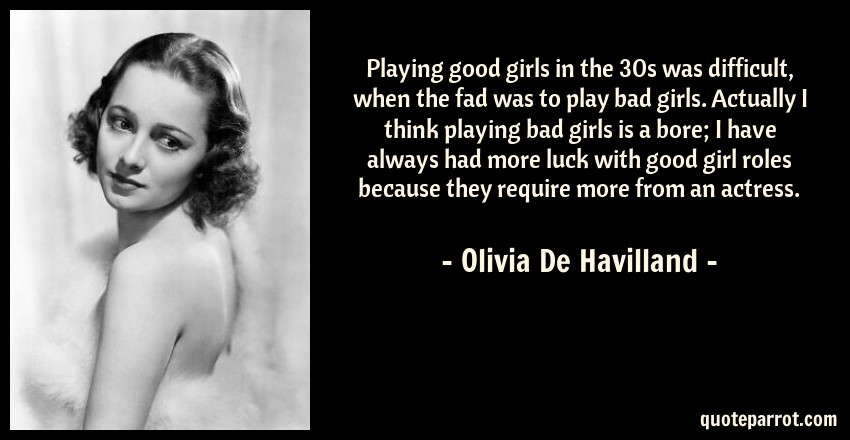 The Good Girl Quotes: Playing Good Girls In The 30s Was Difficult, When The F