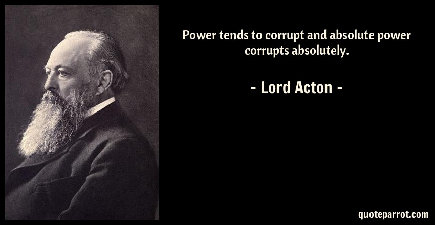 Power Tends To Corrupt And Absolute >> Power Tends To Corrupt And Absolute Power Corrupts Abso By Lord