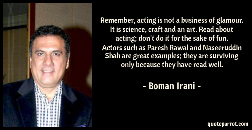 Remember Acting Is Not A Business Of Glamour It Sc By Boman