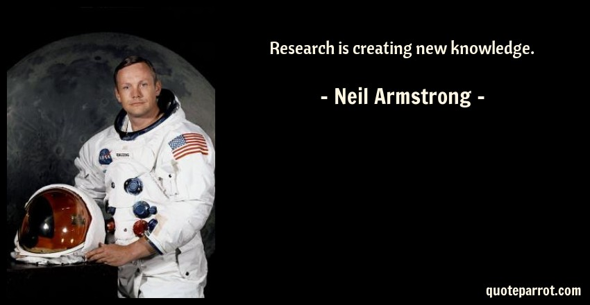 Neil Armstrong Quote: Research is creating new knowledge.