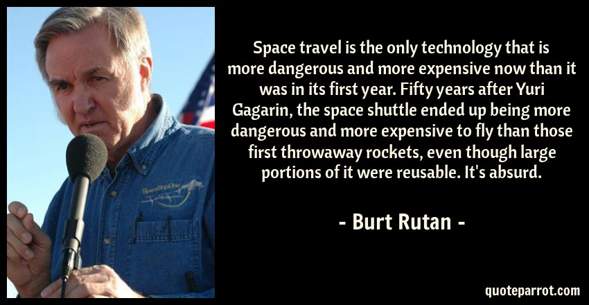 Space Travel Quotes: Space Travel Is The Only Technology That Is More Danger