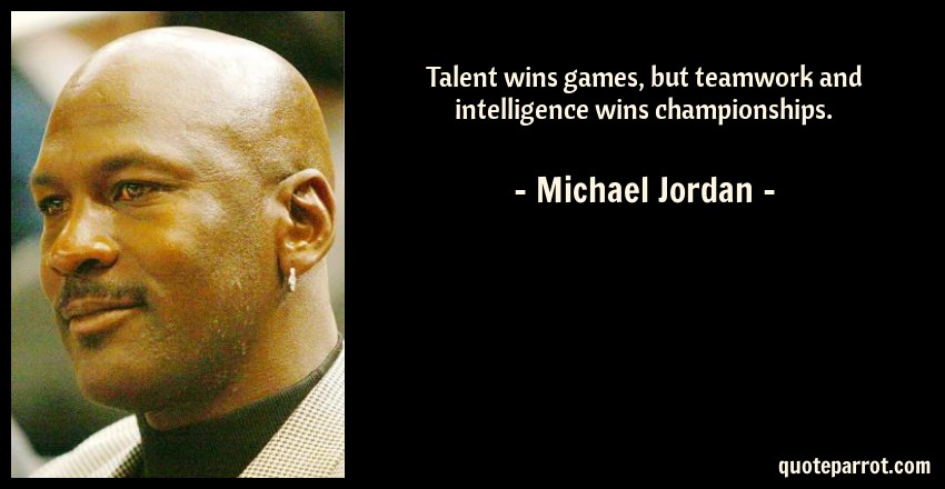 Talent Wins Games But Teamwork And Intelligence Wins C By