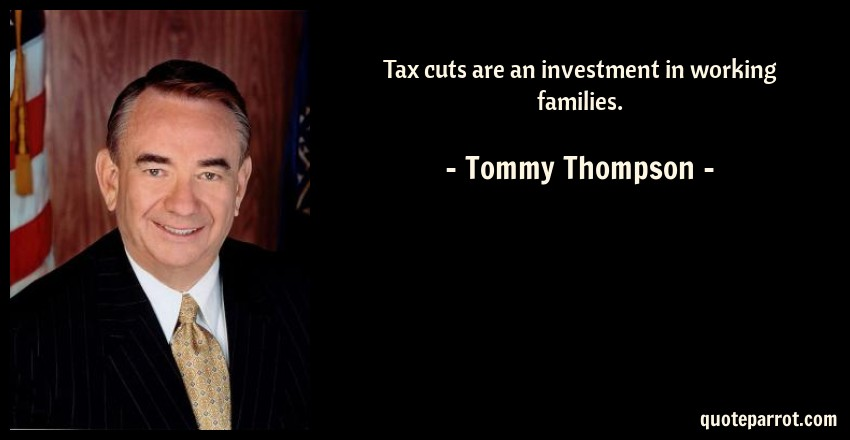 tax cuts are an investment in working families by tommy thompson