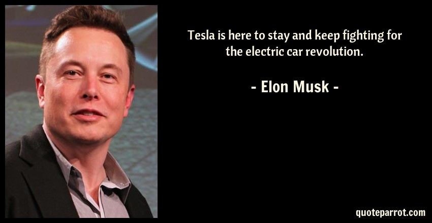 Elon Musk Quote: Tesla is here to stay and keep fighting for the electric car revolution.