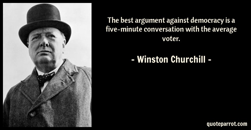 The Best Argument Against Democracy Is A Five Minute Co