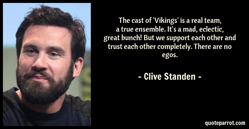 The Cast Of 'Vikings' Is A Real Team A True Ensemble By Clive Stunning Vikings Quote Images