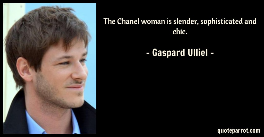 Gaspard Ulliel Quote: The Chanel woman is slender, sophisticated and chic.