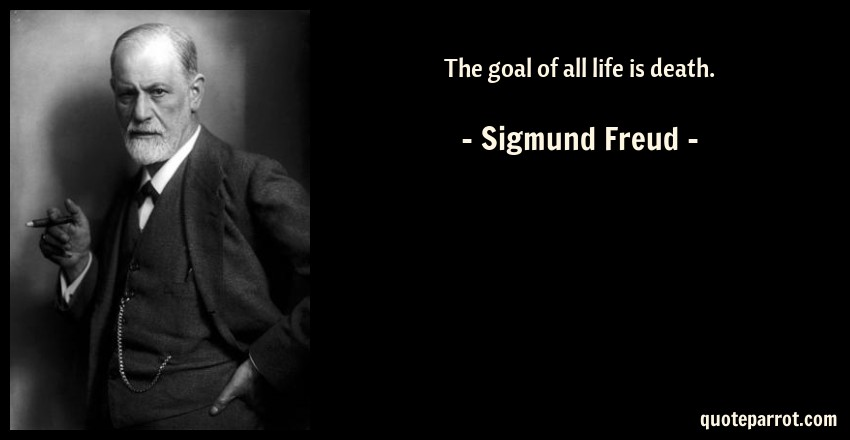 The Goal Of All Life Is Death By Sigmund Freud Quoteparrot