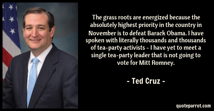 Ted Cruz Quotes Stunning The Grass Roots Are Energized Because The Absolutely Hi.ted