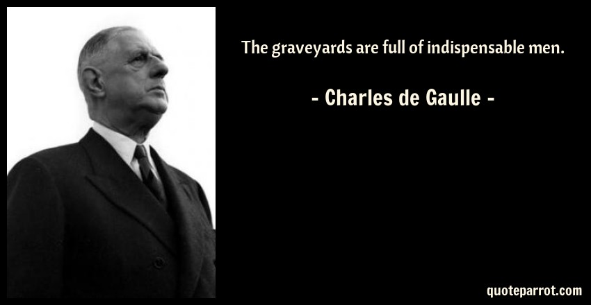The Graveyards Are Full Of Indispensable Men. By Charles