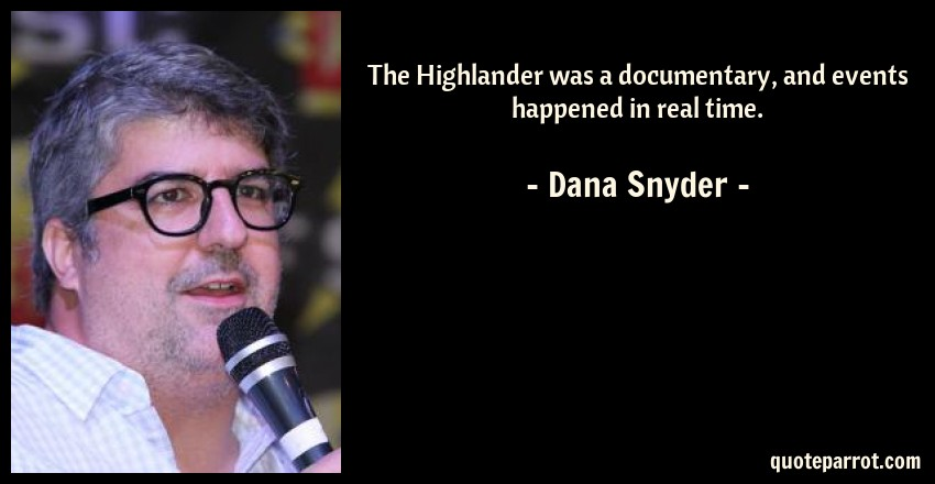 Highlander Quotes Magnificent The Highlander Was A Documentary And Events Happened I.dana