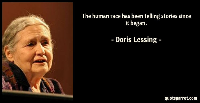 Doris Lessing Quote: The human race has been telling stories since it began.